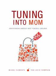 Tuning into Mom: Understanding America's Most Powerful Consumer (hardback)