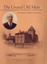 The Grand Old Man of Purdue university and Indiana Agriculture: The Biography of William Carroll Latta