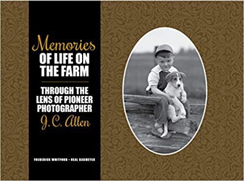 Memories of Life on the Farm: Through the Lens of Pioneer Photographer J. C. Allen - Hardcover