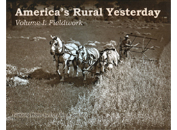 America's Rural Yesterday, Volume 1: Fieldwork